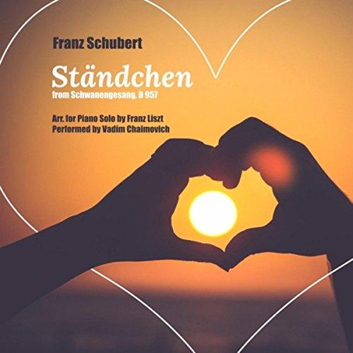 Franz Schubert: Schwanengesang, D. 957: IV. Ständchen (Serenade) [Arr. for Piano Solo by Franz Liszt]
