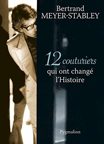 12 couturiers qui ont changé l'Histoire par Meyer-Stabley Bertrand