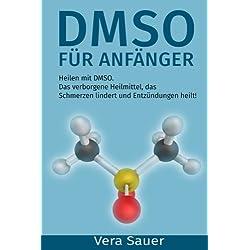 DMSO für Anfänger: Heilen mit DMSO. Das verborgene Heilmittel, das Schmerzen lindert und Entzündungen heilt!