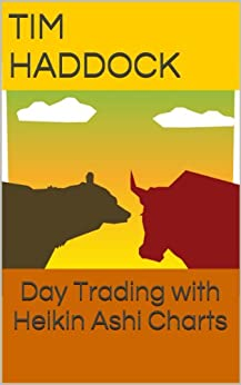 Day Trading with Heikin Ashi Charts (Day and swing trading of stocks Book 1) by [Haddock, Tim, Kapoor, Ravi]