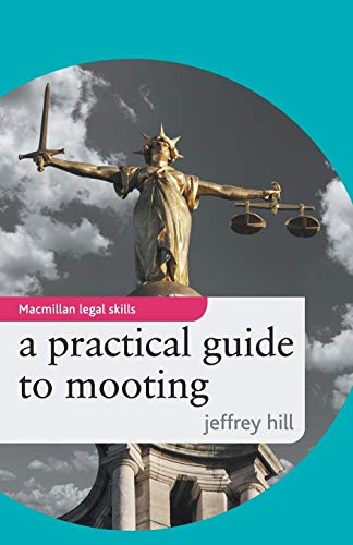 A Practical Guide to Mooting (Palgrave MacMillan Legal Skills)