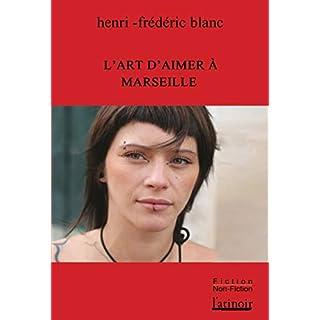L'art d'aimer à Marseille (French Edition)