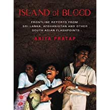 Island of Blood: Frontline Reports from Sri Lanka and Other South Asian Flashpoints