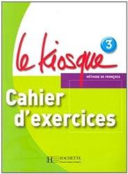 Le Kiosque: Niveau 3 Cahier D'Exercices