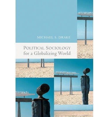 Political Sociology for a Globalizing World by Michael Drake (2010-10-01)