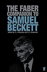 The Faber Companion to Samuel Beckett: A Reader's Guide to his Works, Life, and Thought