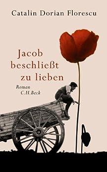 Jacob beschließt zu lieben: Roman von [Florescu, Catalin Dorian]