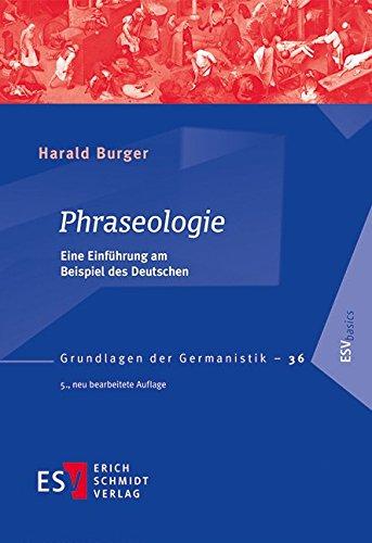 Phraseologie: Eine Einführung am Beispiel des Deutschen (Grundlagen der Germanistik (GrG), Band 36)