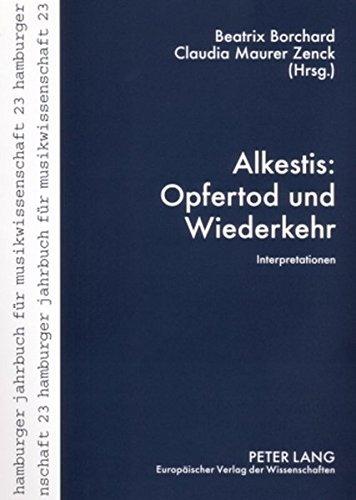Alkestis: Opfertod und Wiederkehr: Interpretationen (Hamburger Jahrbuch für Musikwissenschaft)