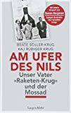 Am Ufer des Nils: Unser Vater Raketen-Krug und der Mossad - Beate Soller-Krug, Kaj Krug