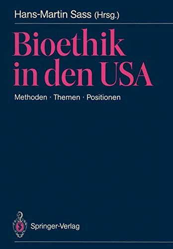Bioethik in den USA: Methoden · Themen · Positionen. Mit besonderer Berücksichtigung der Problemstellungen in der BRD