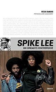 Spike Lee, un cinéaste controversé par Régis Dubois