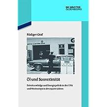 Öl und Souveränität: Petroknowledge und Energiepolitik in den USA und Westeuropa in den 1970er Jahren (Quellen und Darstellungen zur Zeitgeschichte, Band 103)