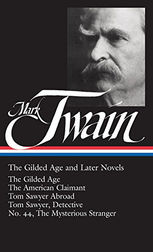 Gilded Age-sammlung (Mark Twain: The Gilded Age and Later Novels: The Gilded Age / The American Claimant / Tom Sawyer Abroad / Tom Sawyer, Detective / No. 44, The Mysterious Stranger (Library of America))