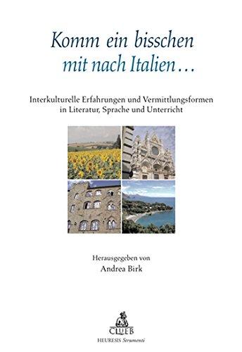 Komm ein bisschen mit nach Italien... Interkulturelle Erfahrungen und Vermittlungsformen in Literatur, Sprache und Unterricht