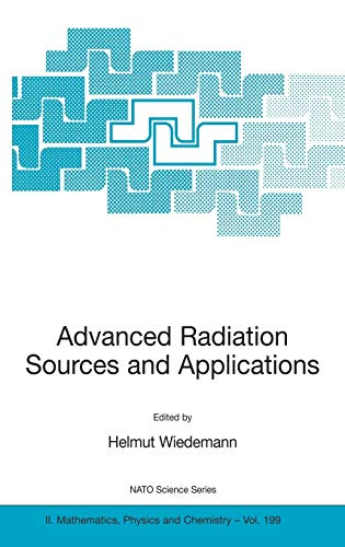 Advanced Radiation Sources and Applications: Proceedings of the NATO Advanced Research Workshop, held in Nor-Hamberd, Yerevan, Armenia, August 29 - ... 2, 2004 (Nato Science Series II:, Band 199)