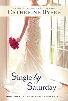 Single by Saturday (Weekday Brides Series, Book 4) von [Bybee, Catherine]