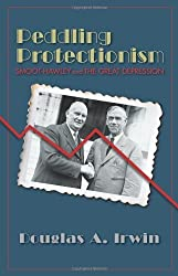 Peddling Protectionism: Smoot-Hawley and the Great Depression 1st edition by Irwin, Douglas A. (2011) Hardcover