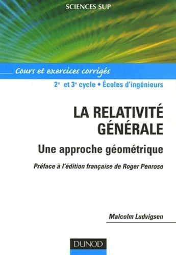 La relativité générale - Une approche géométrique - Cours et exercices corrigés par Malcolm Ludvigsen