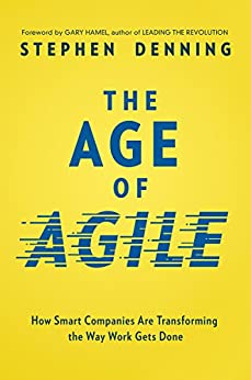 The Age of Agile: How Smart Companies Are Transforming the Way Work Gets Done (English Edition) van [Denning, Stephen]