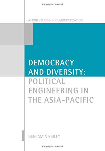 Democracy and Diversity: Political Engineering in the Asia-Pacific (Oxford Studies in Democratization)