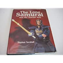 The Lone Samurai and the Martial Arts by Stephen Turnbull (22-Feb-1990) Hardcover