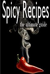 Spicy Recipes :The Ultimate Guide by Daniel Tyler (2014-06-03)