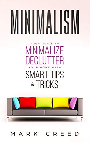 Minimalism: Your Guide to Minimalize & Declutter your Home ...