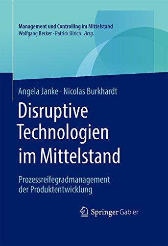 Disruptive Technologien im Mittelstand: Prozessreifegradmanagement der Produktentwicklung (Management und Controlling im Mittelstand) (Rechnungswesen Technologie)