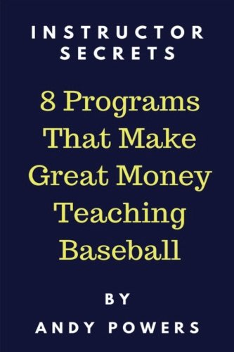 Instructor Secrets: 8 Programs That Make Great Money Teaching Baseball por Andy Powers