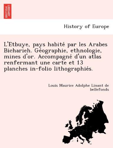 L'Etbuye, pays habite´ par les Arabes Bicharieh. Ge´ographie, ethnologie, mines d'or. Accompagne´...