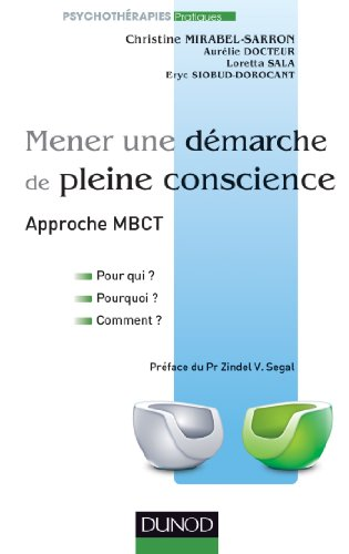 Mener une dmarche de pleine conscience - Approche MBCT: Pour qui ? Pourquoi ? Comment ?