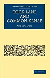 Cock Lane and Common-Sense (Cambridge Library Collection - Spiritualism and Esoteric Knowledge) by Andrew Lang (2011-05-19)
