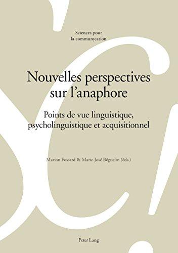 Nouvelles perspectives sur lanaphore: Points de vue linguistique, psycholinguistique et acquisitionnel (Sciences pour la communication t. 111)