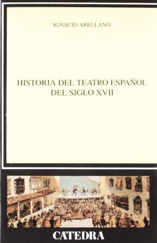 Historia del teatro espanol del siglo XVII / History of the Spanish Theater of the XVII Century (Critica Y Estudios Literarios / Critic and Literary Studies) by Ignacio Arellano Ayuso (1995-07-31)