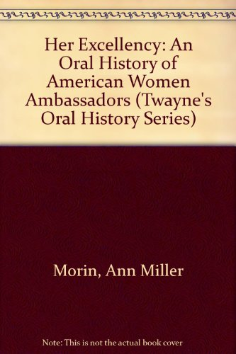 Her Excellency: An Oral History of American Women Ambassadors (Twayne's Oral History Series)