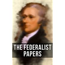 The Federalist Papers: Including Declaration of Independence & United States Constitution