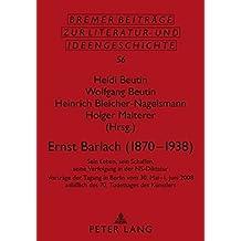 Ernst Barlach (1870-1938): Sein Leben, sein Schaffen, seine Verfolgung in der NS-Diktatur (Bremer Beiträge zur Literatur- und Ideengeschichte)
