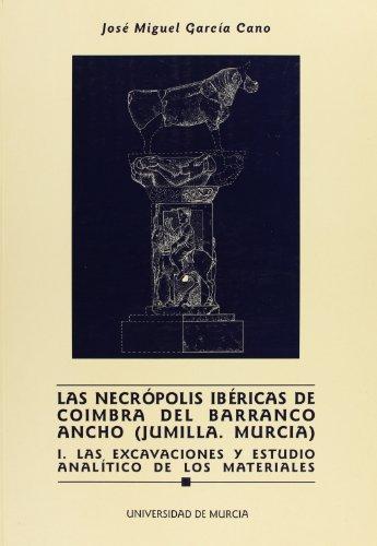 Necropolis ibericas de coimbra del barranco ancho (jumilla y murcia) i: LAS EXCAVACIONES Y ESTUDIO ANALITICO DE LOS MATERIALES