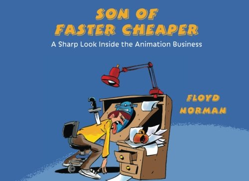 Son of Faster Cheaper: A Sharp Look Inside the Animation Business por Floyd Norman