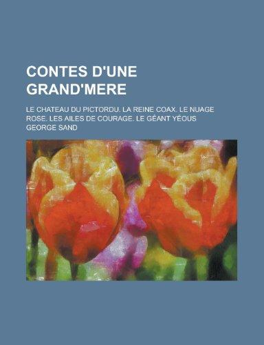Contes D'Une Grand'mere; Le Chateau Du Pictordu. La Reine Coax. Le Nuage Rose. Les Ailes de Courage. Le Geant Yeous