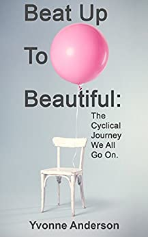 Beat Up To Beautiful: The Cyclical Journey We All Go On by [Anderson, Yvonne]