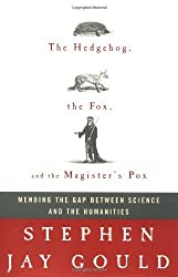 The Hedgehog, the Fox, and the Magister's Pox: Mending the Gap Between Science and the Humanities by Stephen Jay Gould (2003-04-08)