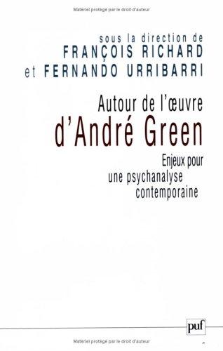 Autour de l'oeuvre d'André Green : Enjeux pour une psychanalyse contemporaine