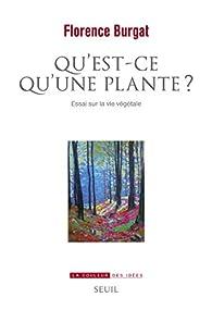 Qu'est-ce qu'une plante ? - Essai sur la vie végétale par Florence Burgat