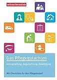 Das Pflegegutachten: Antragstellung, Begutachtung, Bewilligung. Mit Checklisten für den Pflegebedarf