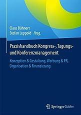 Praxishandbuch Kongress-, Tagungs- und Konferenzmanagement: Konzeption & Gestaltung, Werbung & PR, Organisation & Finanzierung