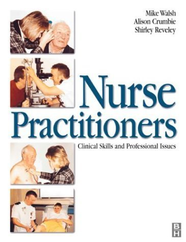 Nurse Practitioner: Clincial Skills & Prof Issues, 1e by Mike Walsh PhD BA(Hons) RGN PGCE DipN(London) A&ECert(Oxford) (1999-11-11)