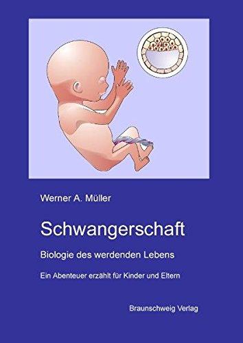 Schwangerschaft: Biologie des werdenden Lebens - ein Abenteuer für Kinder und Eltern
