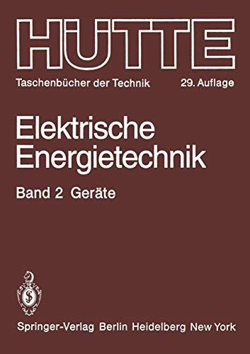 Elektrische Energietechnik: Geräte (Hütte - Taschenbücher der Technik, Band 2)